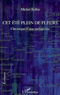 Cet été plein de fleurs : chronique d'une mélancolie - MichelBellin