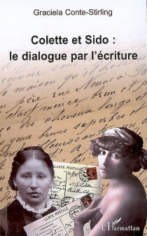 Colette et Sido : le dialogue par l'écriture - Graciela Conte-Stirling