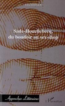 Sade-Houellebecq, du boudoir au sex-shop - LizaSteiner