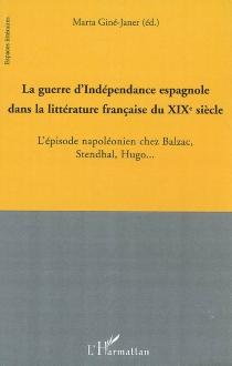 La guerre d'indépendance espagnole dans la littérature française du XIXe siècle : l'épisode napoléonien chez Balzac, Stendhal, Hugo... -