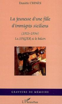La jeunesse d'une fille d'immigrés siciliens, 1923-1936 : la Singer et le balcon - DanièleChinès