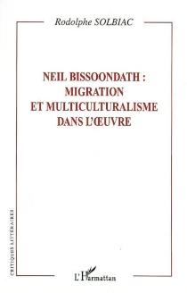 Neil Bissoondath : migration et multiculturalisme dans l'oeuvre - RodolpheSolbiac
