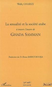 La sexualité et la société arabe à travers l'oeuvre de Ghada Samman - WafîqGharizi