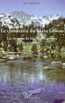 Le clandestin du Mato Grosso : les dessous de la crise financière - MaxMoreau