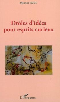Drôles d'idées pour esprits curieux - MauriceHuet