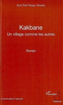 Kakbane : un village comme les autres - Jean PaulNanga Abanda