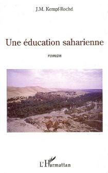 Une éducation saharienne - J.-M.Kempf-Rochd