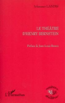 Le théâtre d'Henry Bernstein - JohannesLandis