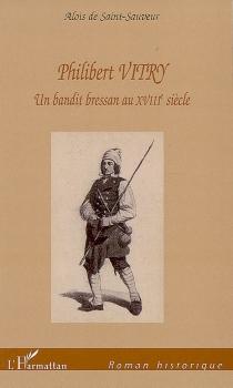 Philibert Vitry : un bandit bressan au XVIIIe siècle - Aloïs deSaint-Sauveur