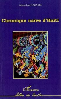 Chronique naïve d'Haïti - Marie-LouNazaire