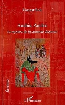 Anubis, Anubis : le mystère de la statuette disparue - VincentBoly