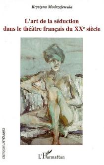 L'art de la séduction dans le théâtre français du XXe siècle - KrystynaModrzejewska