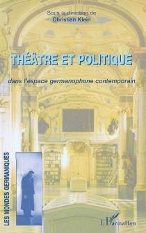 Théâtre et politique dans l'espace germanophone contemporain -
