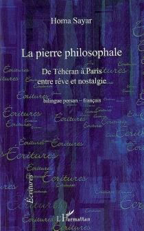 La pierre philosophale : de Téhéran à Paris entre rêve et nostalgie - HomaSayar
