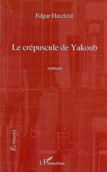 Le crépuscule de Yakoub - EdgarHatzfeld