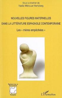 Nouvelles figures maternelles dans la littérature espagnole contemporaine : les mères empêchées -