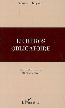 Le héros obligatoire - GiovanniRuggiero