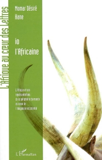 Io l'Africaine : l'Afrique et ses représentations : de la périphérie du monde au coeur de l'imaginaire occidental - Momar DésiréKane