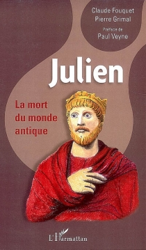 Julien : la mort du monde antique - Claude Fouquet