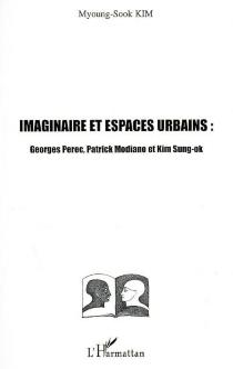 Imaginaires et espaces urbains : Georges Perec, Patrick Modiano et Kim Sung-ok - Myoung-SookKim