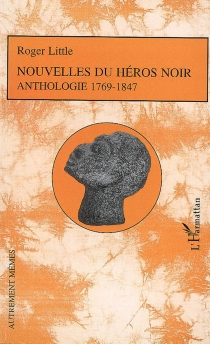 Nouvelles du héros noir : anthologie (1769-1847) -