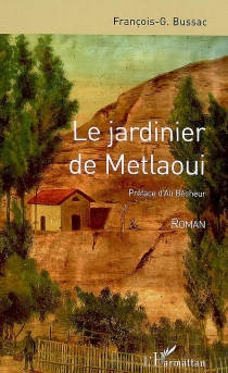 Le jardinier de Metlaoui - François G.Bussac