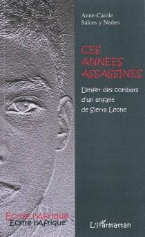 Ces années assassines : l'enfer des combats d'un enfant de Sierra Leone - Anne-CaroleSalces y Nedeo