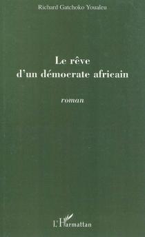 Le rêve d'un démocrate africain - RichardGatchoko Youaleu