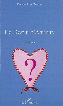 Le destin d'Aminata - Florence LinaMouissou