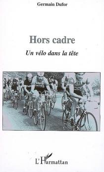 Hors cadre : un vélo dans la tête - GermainDufor