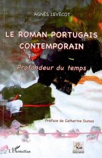 Le roman portugais contemporain : profondeur du temps - AgnèsLevécot