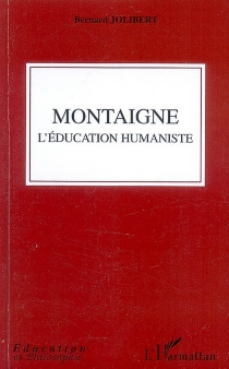 Montaigne : l'éducation humaniste - Bernard Jolibert