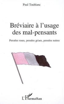Bréviaire à l'usage des mal-pensants : pensées roses, pensées grises, pensées noires - PaulToublanc