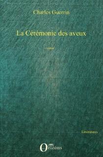 La cérémonie des aveux - CharlesGuerrin