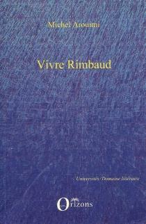 Vivre Rimbaud : selon C.-F. Ramuz et Henri Bosco - MichelArouimi