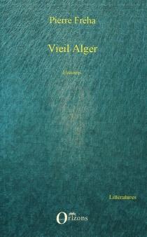 Vieil Alger : histoires - PierreFréha
