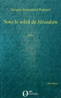 Sous le soleil de Jérusalem - Jacques-EmmanuelBernard