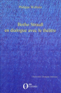 Botho Strauss en dialogue avec le théâtre : autoréférentialité théâtrale dans Trilogie du revoir, Grand et petit, Kalldewe, farce - PhilippeWellnitz