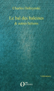Le bal des baleines : et autres fictions - CharlesDobzynski