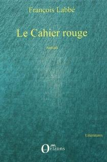 Le cahier rouge - FrançoisLabbé