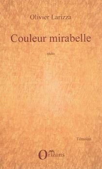 Couleur mirabelle : récits - OlivierLarizza