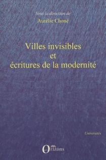 Villes invisibles et écritures de la modernité -