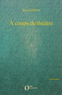 A coups de théâtre - JeanGillibert
