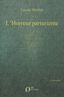 L'horreur parturiente - LucetteMouline