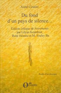 Du fond d'un pays de silence... : édition critique de Ferrements d'Aimé Césaire - AiméCésaire