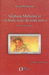 Stéphane Mallarmé et le blanc souci de notre toile : du livre à l'ordinateur - DavidMendelson