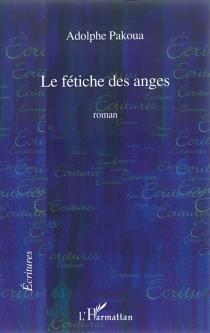 Le fétiche des anges - AdolphePakoua