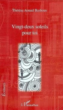 Vingt-deux soleils pour toi - ThérèseAouad Basbous