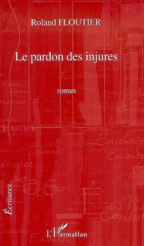 Le pardon des injures - RolandFloutier