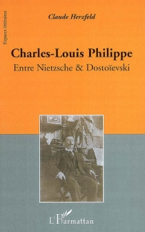 Charles-Louis Philippe : entre Nietzsche et Dostoïevski - ClaudeHerzfeld